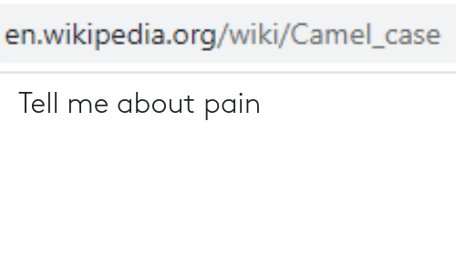 Pain: Tell me about pain