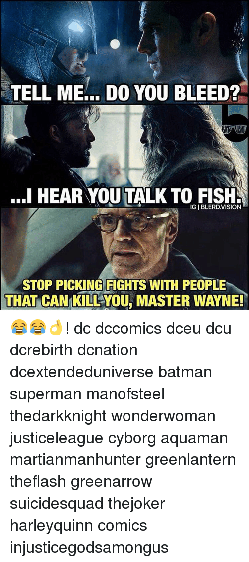 Wayned: TELL ME DO YOU BLEED?  ..I HEAR YOU TALK TO FISHS  IGIBLERDVISION  STOP PICKING FIGHTS WITH PEOPLE  THAT CAN KILLYOU, MASTER WAYNE! 😂😂👌! dc dccomics dceu dcu dcrebirth dcnation dcextendeduniverse batman superman manofsteel thedarkknight wonderwoman justiceleague cyborg aquaman martianmanhunter greenlantern theflash greenarrow suicidesquad thejoker harleyquinn comics injusticegodsamongus