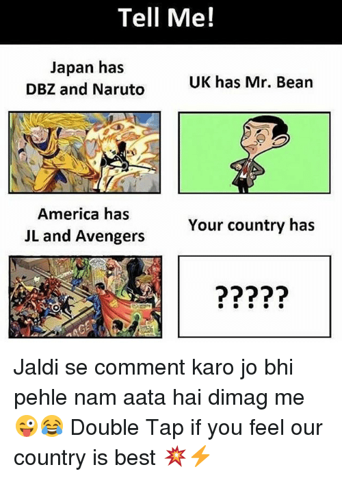 Beaned: Tell Me!  Japan has  DBZ and Naruto  UK has Mr. Bean  America has  JL and Avengers  Your country has  (2 Jaldi se comment karo jo bhi pehle nam aata hai dimag me 😜😂 Double Tap if you feel our country is best 💥⚡️