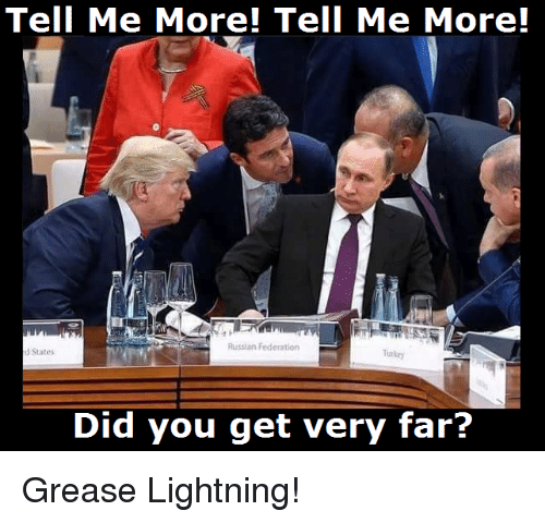 Turkeyism: Tell Me More! Tell Me More!  Russian Federation  dStates  Turkey  Did you get very far? Grease Lightning!