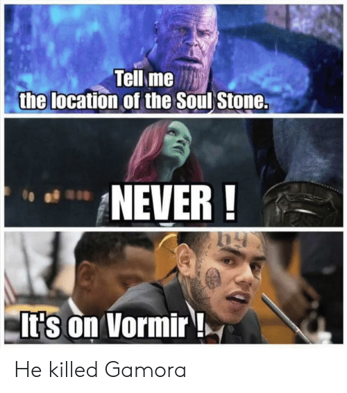 Its On: Tell me  the location of the Soul Stone.  NEVER!  It's on Vormir ! He killed Gamora