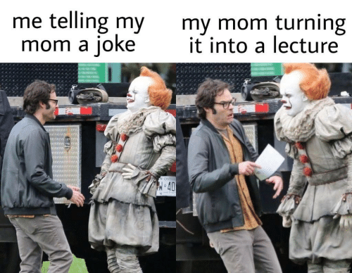 Mom, Joke, and My Mom: telling my  joke  my mom turning  it into a lecture  me  mom a  ONTA  H-40  RIU