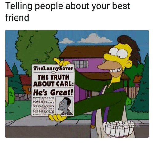 Best Friend, Best, and Truth: Telling people about your best  friend  TheLennySaver  THE TRUTH  ABOUT CARL:  He's Great!