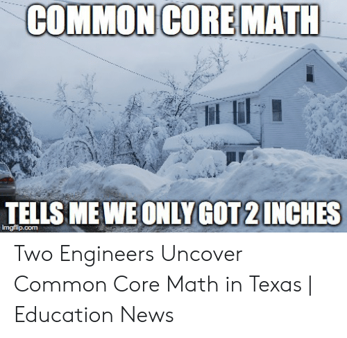 Common Core Math Meme: TELLS ME WE ONLY GOT 2 INCHES  imgflip.comm Two Engineers Uncover Common Core Math in Texas   Education News