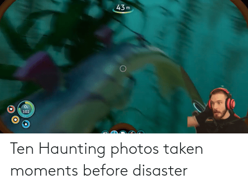 Haunting: Ten Haunting photos taken moments before disaster