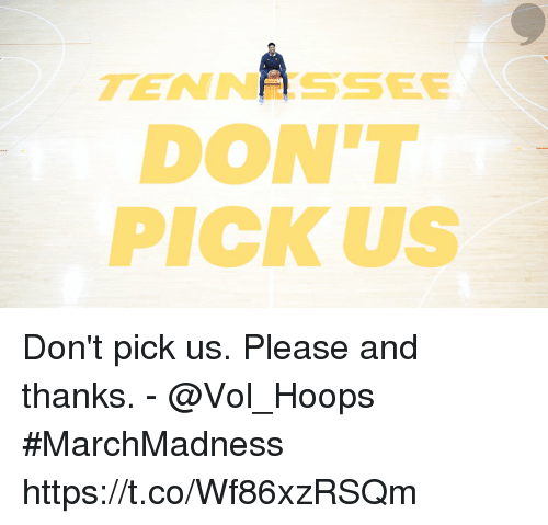 marchmadness: TEN N SSEE  DON'T  PICK US Don't pick us.  Please and thanks.  - @Vol_Hoops  #MarchMadness https://t.co/Wf86xzRSQm