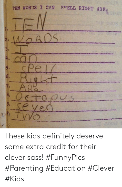 Definitely, Kids, and Seven: TEN WORDS I CAN SPELL RIGHT ARE  WAADS  30  can  pei  6.  Octoous  seven  TWo  8.  9.  INY2 These kids definitely deserve some extra credit for their clever sass! #FunnyPics #Parenting #Education #Clever #Kids