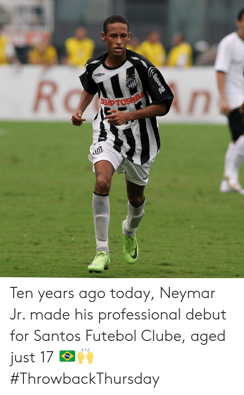 Memes, Neymar, and Today: Ten years ago today, Neymar Jr. made his professional debut for Santos Futebol Clube, aged just 17 🇧🇷🙌 #ThrowbackThursday