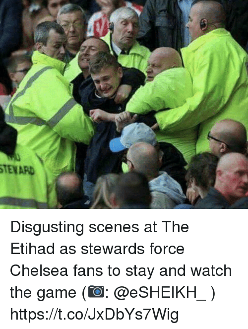 Chelsea, Memes, and The Game: TENARD Disgusting scenes at The Etihad as stewards force Chelsea fans to stay and watch the game (📷: @eSHEIKH_ ) https://t.co/JxDbYs7Wig