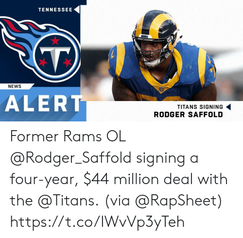 Memes, News, and Rams: TENNESSEE  NEWS  ALER  TITANS SIGNING  RODGER SAFFOLD Former Rams OL @Rodger_Saffold signing a four-year, $44 million deal with the @Titans.  (via @RapSheet) https://t.co/IWvVp3yTeh
