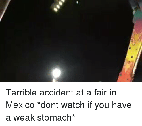 Terribler: Terrible accident at a fair in Mexico *dont watch if you have a weak stomach*
