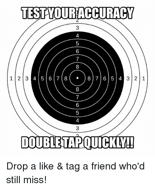 teste: TEST YOURACCURACY  3  4  6  8  45 67887 65 4  8  1 23  3 2 1  5  4  3  DOUBLETAPQUICKLY Drop a like & tag a friend who'd still miss!