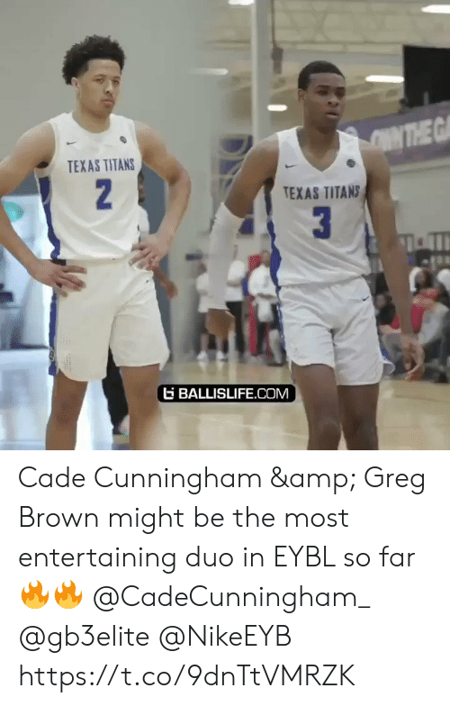 Memes, Texas, and 🤖: TEXAS TITANS  TEXAS TITANS  b BALLISLIFE.COM Cade Cunningham & Greg Brown might be the most entertaining duo in EYBL so far 🔥🔥 @CadeCunningham_ @gb3elite @NikeEYB https://t.co/9dnTtVMRZK