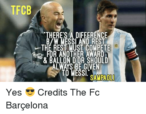 b&w: TFCB  THERESA DIFEERENCE  B/W MESSI AND REST  THE REST MUST COMPETE  FOR ANOTHER AWARD  & BALLON DOR SHOULD  WAYS BE GIVEN  O MESSI  SAMPAOLI Yes 😎  Credits The Fc Barçelona