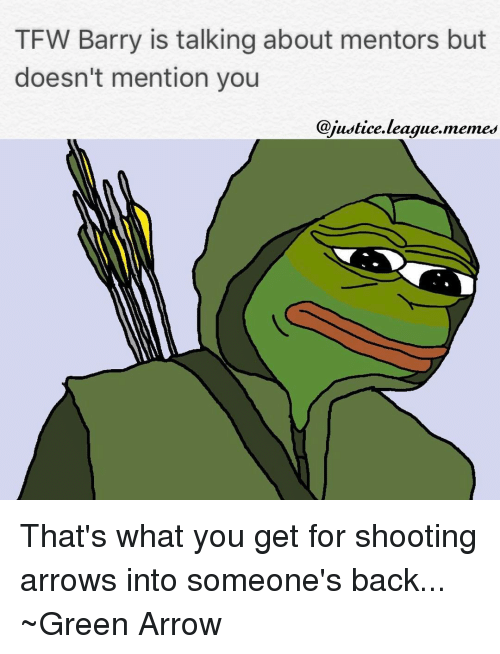 League Meme: TFW Barry is talking about mentors but  doesn't mention you  @justice league memes That's what you get for shooting arrows into someone's back... ~Green Arrow