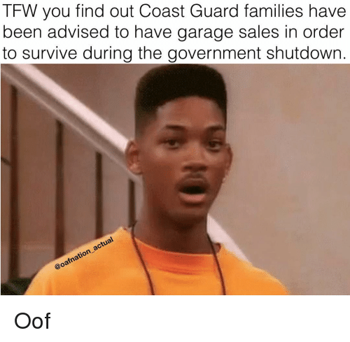 Coast Guard: TFW you find out Coast Guard families have  been advised to have garage sales in order  to survive during the government shutdown. Oof