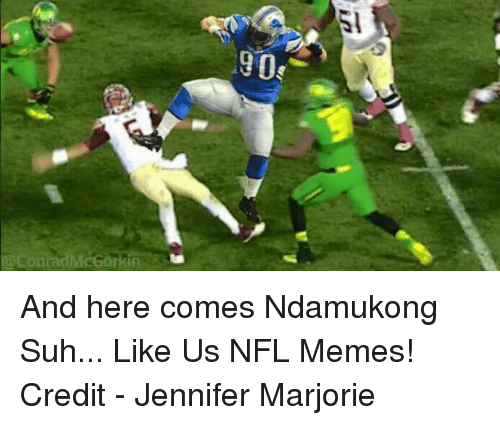 Memes, Nfl, and Ndamukong Suh: th  9De And here comes Ndamukong Suh...  Like Us NFL Memes!  Credit - Jennifer Marjorie