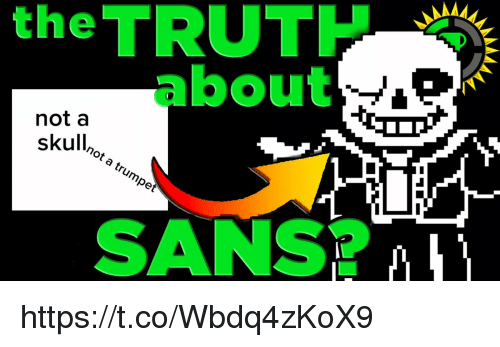 Skull, Truth, and Sans: th TRUTH  about  not a  skull,  SANS? https://t.co/Wbdq4zKoX9