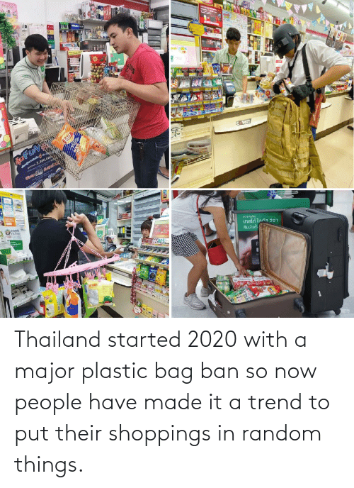 bag: Thailand started 2020 with a major plastic bag ban so now people have made it a trend to put their shoppings in random things.
