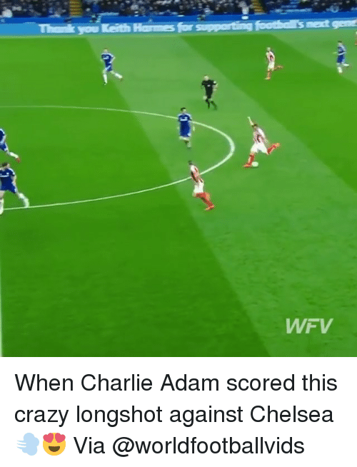 next gen: Thak you Keith  for supporting  next gen  WFV When Charlie Adam scored this crazy longshot against Chelsea 💨😍 Via @worldfootballvids