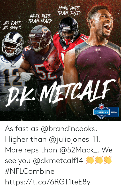 Memes, Verizon, and Rams: THAN JULTO  THAN MACK  AS EAST  AS Coops  Rams  D METCAL  COMBINE   verizon  2019 As fast as @brandincooks. Higher than @juliojones_11. More reps than @52Mack_. We see you @dkmetcalf14 👏👏👏 #NFLCombine https://t.co/6RGT1teE8y