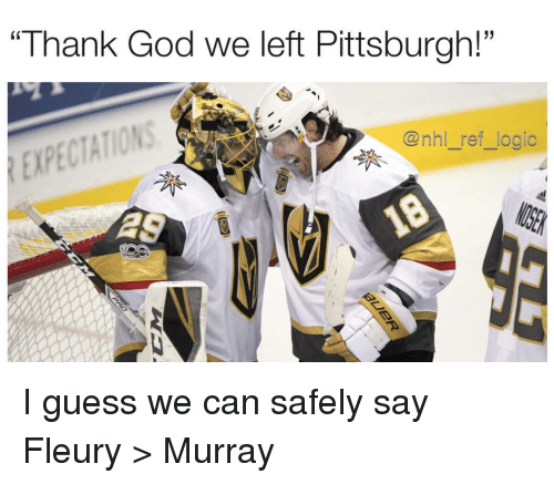 "God, Logic, and Memes: ""Thank God we left Pittsburgh!""  @nhl ref logic  EXPE  AS I guess we can safely say Fleury > Murray"