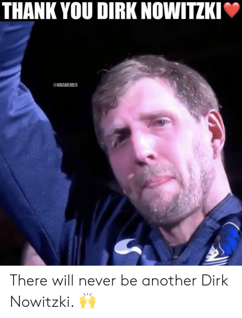 Dirk Nowitzki, Nba, and Thank You: THANK YOU DIRK NOWITZKI  @NBAMEMES There will never be another Dirk Nowitzki. 🙌