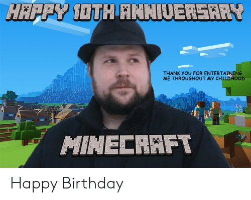 Birthday, Minecraft, and Happy Birthday: THANK YOU FOR ENTERTAINING  ME THROUGHOUT MY CHILDHOOD  MINECRAFT Happy Birthday