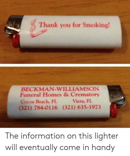 Smoking, Thank You, and Beach: Thank you for Smoking!  BECKMAN-WILLIAMSON  Funeral Homes & Crematory  Cocoa Beach, FL  (321) 784-0116 (321) 635-1973  Viera, FL The information on this lighter will eventually come in handy