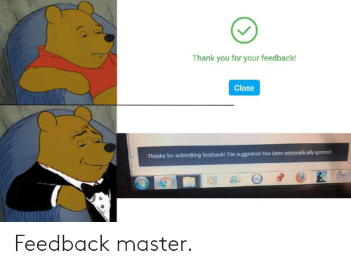 automatically: Thank you for your feedback!  Close  Thanks for submitting feedback! The suggestion has been automatically ignored Feedback master.