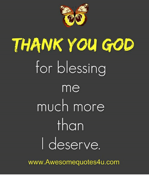 Thank You God For Blessing Me Much More Than Deserve Www Awesome
