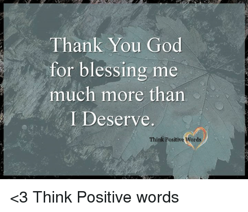 Thank You God For Blessing Me Much More Than I Deserve Think