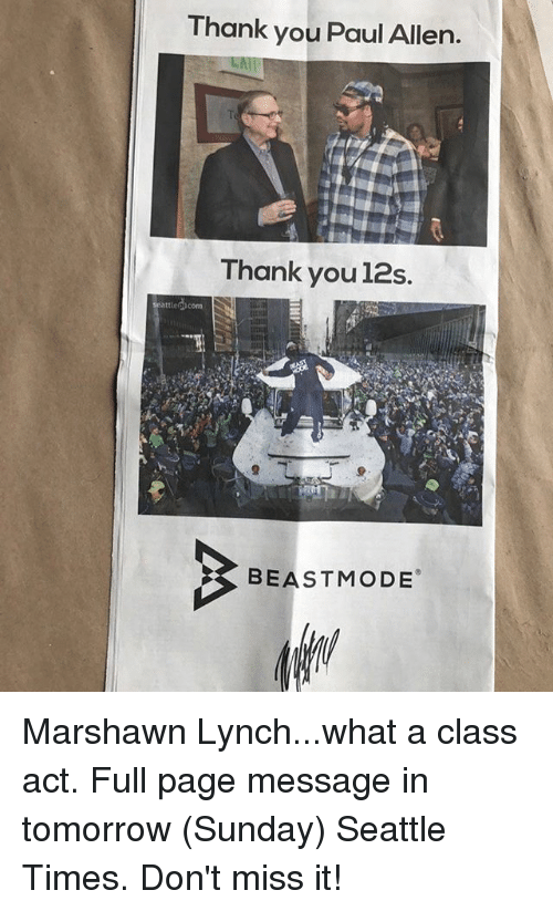 Marshawn Lynch, Memes, and Thank You: Thank you Paul Allen.  Thank you 12s.  led com  BEAST MODE Marshawn Lynch...what a class act. Full page message in tomorrow (Sunday) Seattle Times. Don't miss it!