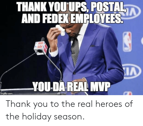 the real heroes: THANK YOUUPS. POSTAL  AND FEDEX EMPLOYEES  YOU-DA REAL MVP  imgflip.com Thank you to the real heroes of the holiday season.