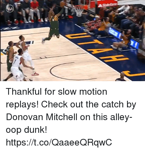 Dunk, Memes, and Slow Motion: Thankful for slow motion replays! Check out the catch by Donovan Mitchell on this alley-oop dunk! https://t.co/QaaeeQRqwC