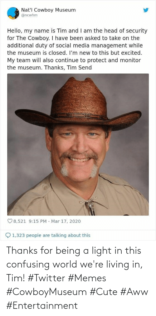 tim: Thanks for being a light in this confusing world we're living in, Tim! #Twitter #Memes #CowboyMuseum #Cute #Aww #Entertainment