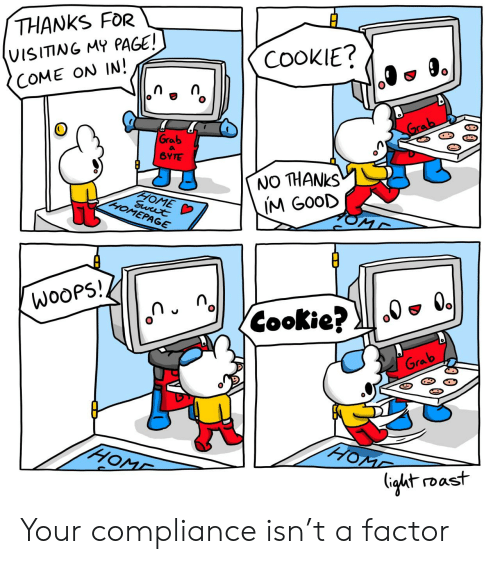 roast: THANKS FOR  COOKIE?  VISITING MY PAGE!  COME ON IN!  Grab  Grab  a  BYTE  NO THANKS  IM GOOD  HOME D  Swut  HOMEPAGE  MD  WooPS!  Cookie?  Grab  HOME  HOME  (ight roast Your compliance isn't a factor