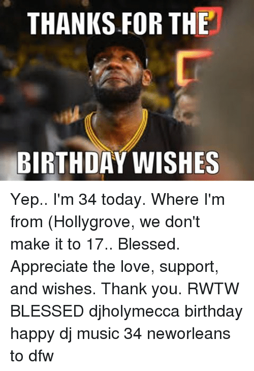 Thanks For The Birthday Wishes Yep Im 34 Today Where Im From