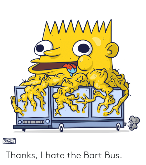 bus: Thanks, I hate the Bart Bus.