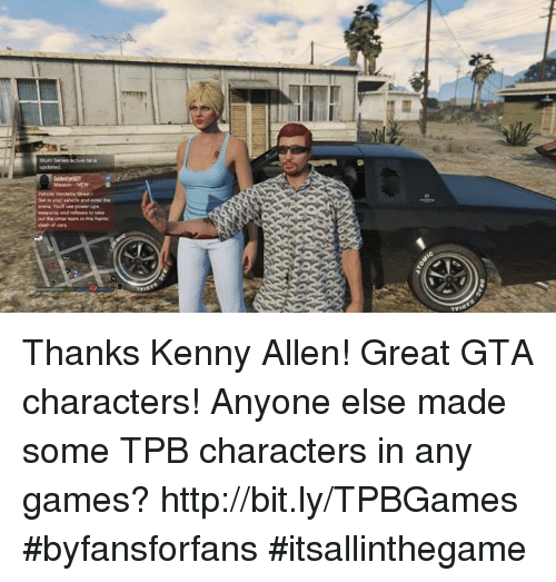 any games: Thanks Kenny Allen! Great GTA characters! Anyone else made some TPB characters in any games? http://bit.ly/TPBGames #byfansforfans #itsallinthegame