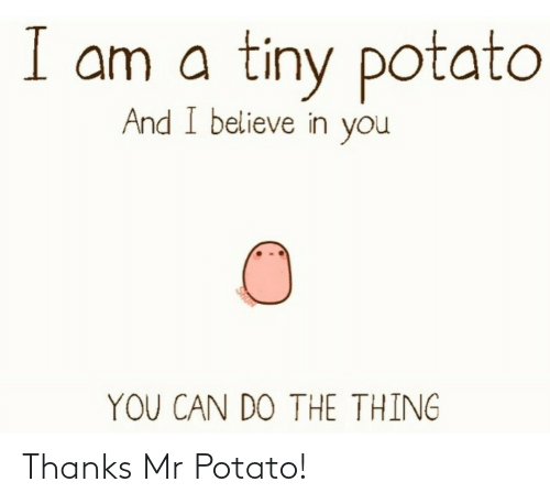 Potato: Thanks Mr Potato!