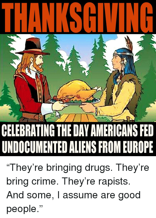 Crime, Drugs, and Funny: THANKSGIVING  CELEBRATING THE DAY AMERICANS FED  UNDOCUMENTED ALIENS FROM EUROPE