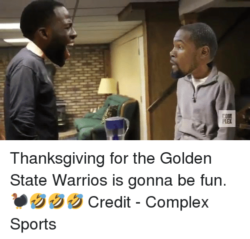 Complex, Sports, and Thanksgiving: Thanksgiving for the Golden State Warrios is gonna be fun. 🦃🤣🤣🤣  Credit - Complex Sports
