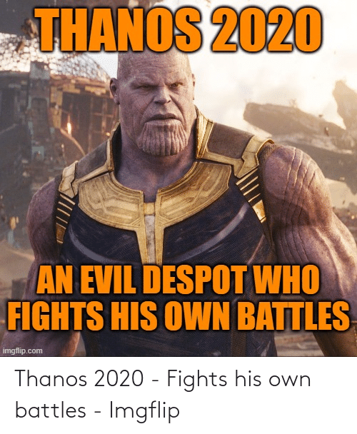 imgflip: Thanos 2020 - Fights his own battles - Imgflip