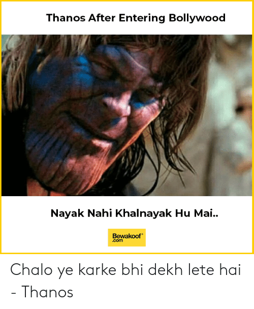 Bollywood: Thanos After Entering Bollywood  Nayak Nahi Khalnayak Hu Mai..  Bewakoof  .com Chalo ye karke bhi dekh lete hai - Thanos