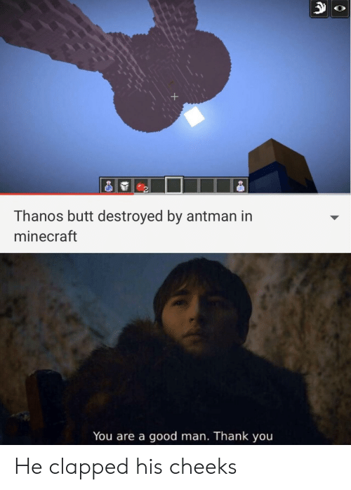 Antman: Thanos butt destroyed by antman in  minecraft  You are a good man. Thank you He clapped his cheeks