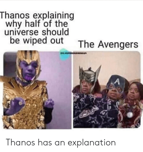 Avengers, The Avengers, and Thanos: Thanos explaining  why half of the  universe should  be wiped out The Avengers Thanos has an explanation
