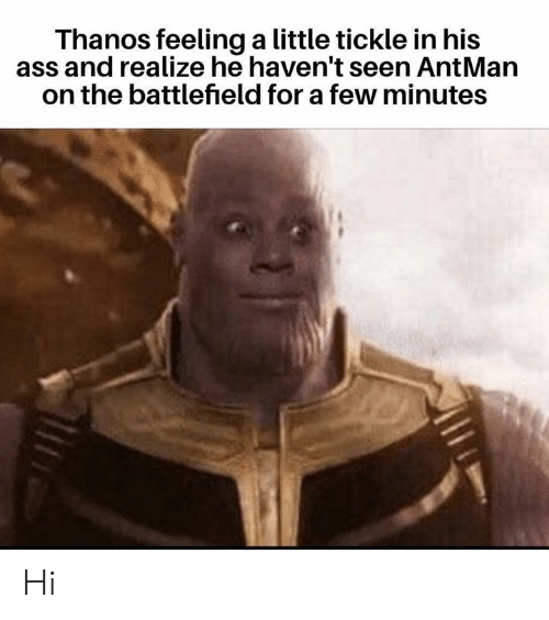 tickle: Thanos feeling a little tickle in his  ass and realize he haven't seen AntMarn  on the battlefield for a few minutes Hi