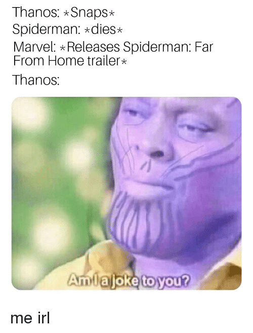 Home, Marvel, and Spiderman: Thanos: *Snaps*  Spiderman: *dies  Marvel: Releases Spiderman: Far  From Home trailer*  Thanos  Amiajoke to you? me irl