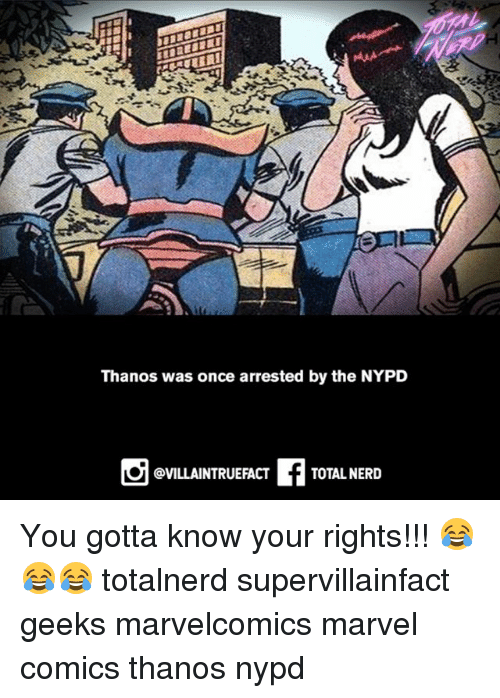Marvel Comics, Memes, and Nerd: Thanos was once arrested by the NYPD  f TOTAL NERD  @VILLAINTRUEFACT You gotta know your rights!!! 😂😂😂 totalnerd supervillainfact geeks marvelcomics marvel comics thanos nypd